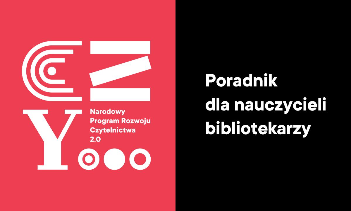 Narodowy Program Rozwoju Czytelnictwa 2021-2025 (aktualizacja) Poradnik dla nauczycieli bibliotekarzy